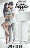 Everything's Better With You: An Alpha Billionaire & Virgin Romance Novella