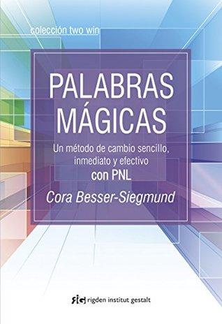 Palabras Magicas / Magic Words: Un Método De Cambio Sencillo, Inmediato Y Efectivo Con Pnl