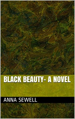 Black Beauty- A Novel