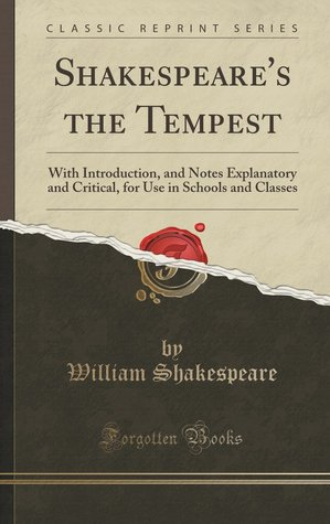 Shakespeare's the Tempest: With Introduction, and Notes Explanatory and Critical, for Use in Schools and Classes