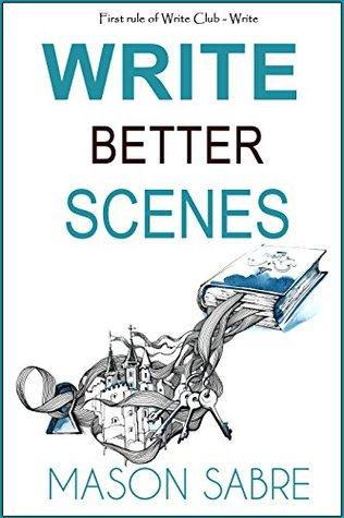 Write Better Scenes (Write Club Book 2)