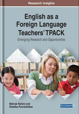 English as a Foreign Language Teachers' Tpack: Emerging Research and Opportunities