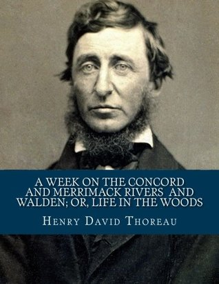 A Week on the Concord and Merrimack Rivers / Walden; Or, Life in the Woods