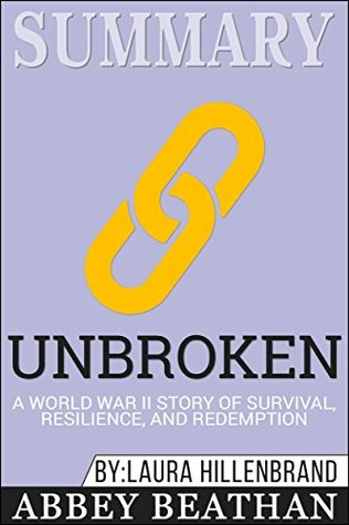 Summary: Unbroken: A World War II Story of Survival, Resilience, and Redemption