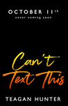 Can't Text This by Teagan Hunter