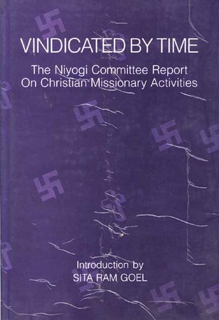 Vindicated by Time : The Niyogi Committee Report on Christian Missionary Activities