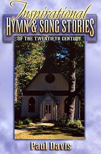 Inspirational Hymn & Song Stories of the Twentieth Century