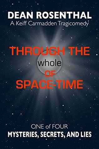 Through the Whole of Space-Time, A Keiff Carmadden Tragicomedy: Book One—Mysteries, Secrets, and Lies