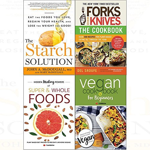 Starch solution, forks over knives cookbook, hidden healing powers and vegan cookbook for beginners 4 books collection set