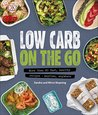 Low Carb On The Go: More Than 80 Fast, Healthy Recipes - Anytime, Anywhere