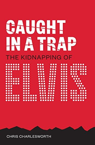 Caught in a Trap: The Kidnapping of Elvis