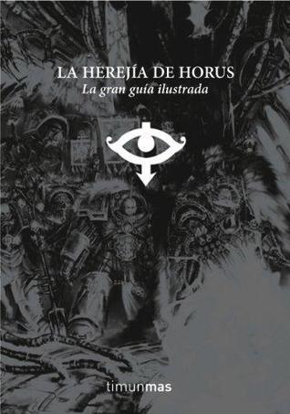 La Herejía de Horus. La gran guía ilustrada