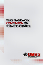 WHO FRAMEWORK CONVENTION ON TOBACCO CONTROL