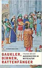 Gaukler, Dirnen, Rattenfänger: Aussenseiter im Mittelalter