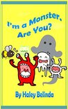 I'm A Monster Are You?