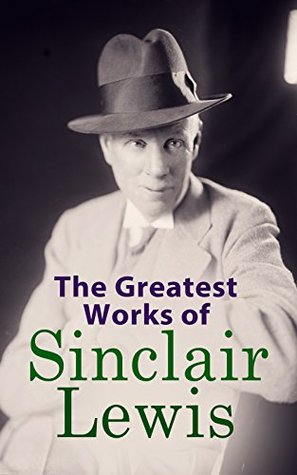 The Greatest Works of Sinclair Lewis: Babbitt, Main Street, The Trail of the Hawk, Moths in the Arc Light, Nature, Inc., The Cat of the Stars and more