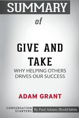 Summary of Give and Take: Why Helping Others Drives Our Success by Adam Grant: Conversation Starters