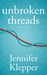 Unbroken Threads by Jennifer Klepper