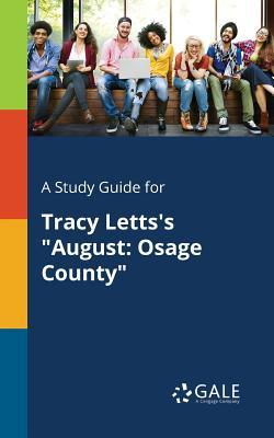 A Study Guide for Tracy Letts's August: Osage County