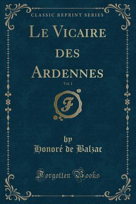 Le Vicaire Des Ardennes, Vol. 1