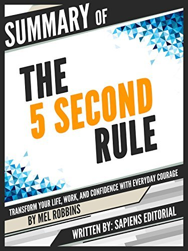 "Summary Of ""The 5 Second Rule: Transform your Life, Work, and Confidence with Everyday Courage - By Mel Robbins"""