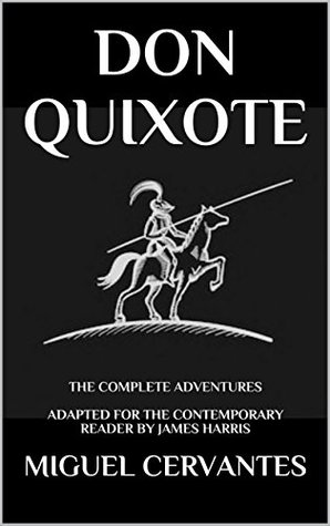 Don Quixote: The Complete Adventures - Adapted for the Contemporary Reader