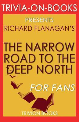 Trivia-On-Books the Narrow Road to the Deep North by Richard Flanagan