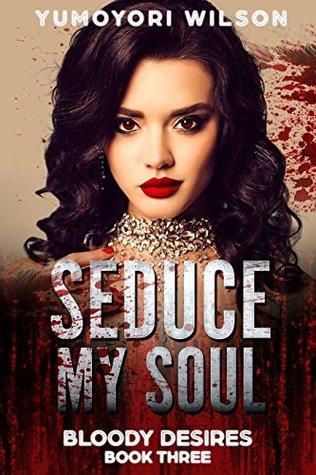 Seduce My Soul by Yumoyori Wilson