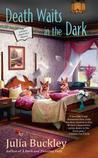 Death Waits in the Dark by Julia Buckley