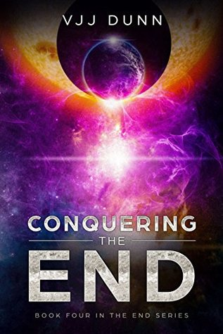 Conquering The End by V.J.J. Dunn