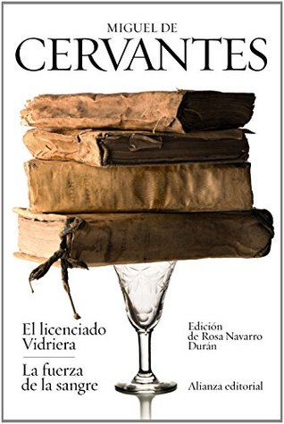 El licenciado vidriera & La fuerza de la sangre / The Lawyer of Glass & The Power of Blood: Novelas ejemplares / Exemplary Novels