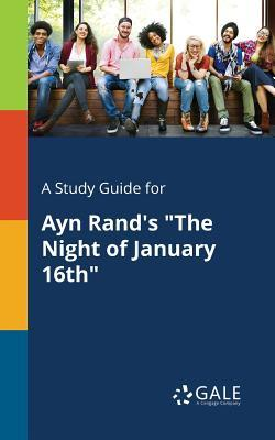 A Study Guide for Ayn Rand's the Night of January 16th