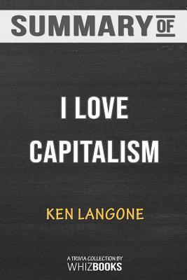 Summary of I Love Capitalism!: An American Story: Trivia/Quiz for Fans