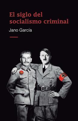 El Siglo del Socialismo Criminal por Jano García