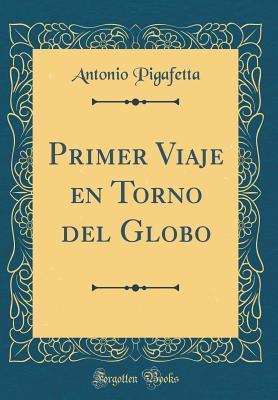 Primer Viaje En Torno del Globo (Classic Reprint)