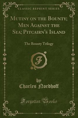Mutiny on the Bounty; Men Against the Sea; Pitcairn's Island: The Bounty Trilogy