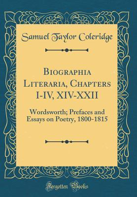 Biographia Literaria, Chapters I-IV, XIV-XXII: Wordsworth; Prefaces and Essays on Poetry, 1800-1815
