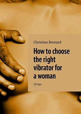 How tochoose the right vibrator for awoman: 10tips