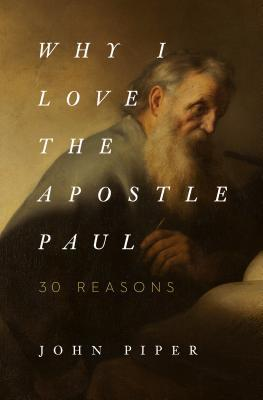 Why I Love the Apostle Paul by John Piper  (4 star review)