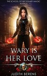 Wary Is Her Love (The School Of Necessary Magic #3)
