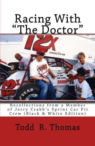 """Racing With """"The Doctor"""": Recollections from a Member of Jerry Crabb's Sprint Car Pit Crew"""