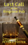 Last Call at the Ringrose Pub by Peter C.  Foster