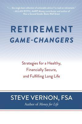 Retirement Game-Changers: Strategies for a Healthy, Financially Secure, and Fulfilling Long Life