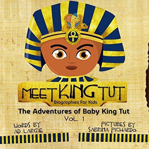 Meet King Tut: Biographies For Kids (The Adventures Of Baby King Tut Book 1)