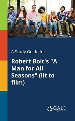 A Study Guide for Robert Bolt's a Man for All Seasons