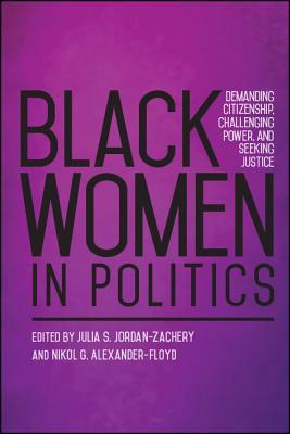 Black Women in Politics: Demanding Citizenship, Challenging Power, and Seeking Justice