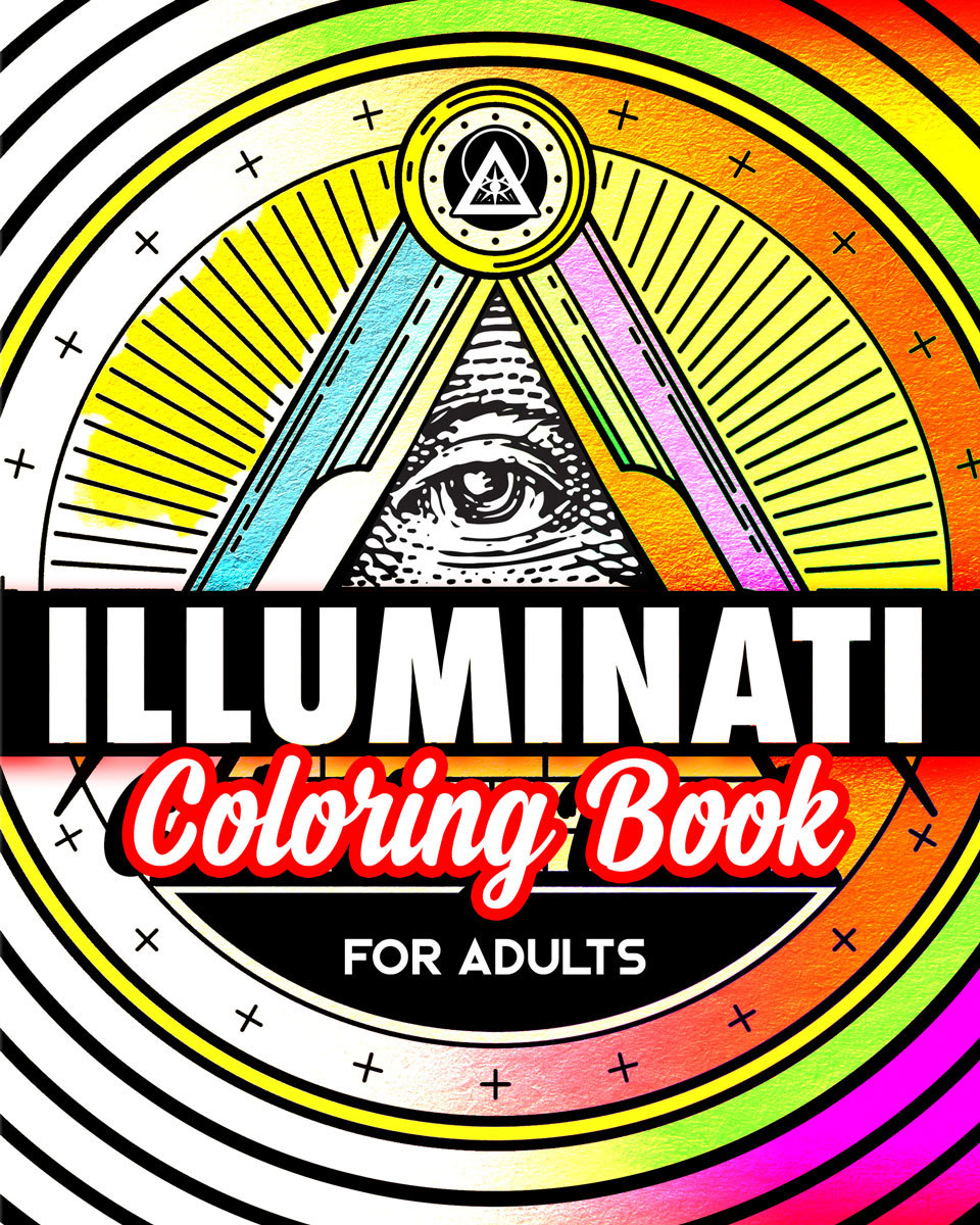 Illuminati Coloring Book For Adults: Stress Relieving Rituals Of Illumination