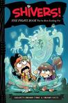 Shivers!: The Pirate Book You've Been Looking For