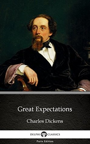 Great Expectations by Charles Dickens - Delphi Classics (Illustrated) (Delphi Parts Edition (Charles Dickens) Book 14)