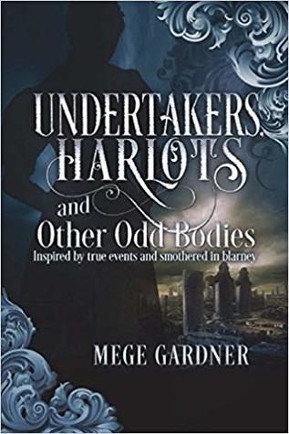Undertakers, Harlots and Other Odd Bodies by Mege Gardner